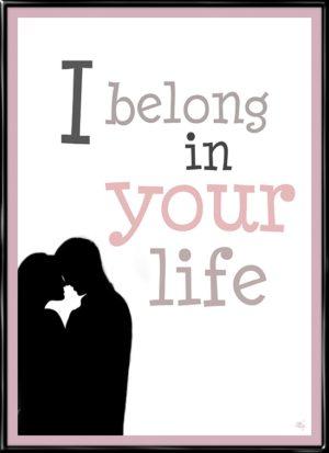 I Belong In Your Life, kærligheds inspireret plakat fra Inda Art med silhouet af et kærestepar og citat
